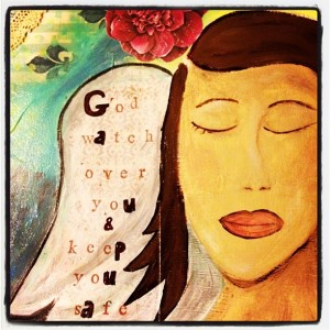 This is one of my first paintings.  Inspired by my mom.  She would say this before she left anyone that she loved.